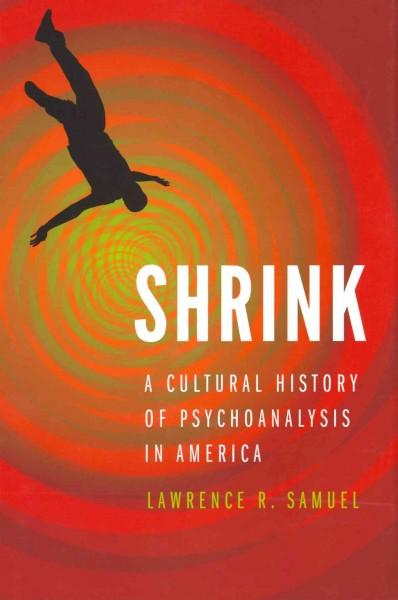 Shrink: A Cultural History of Psychoanalysis in America (Hardcover)