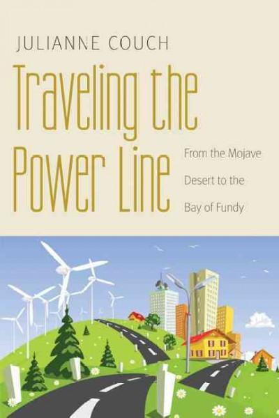Traveling the Power Line: From the Mojave Desert to the Bay of Fundy (Paperback)