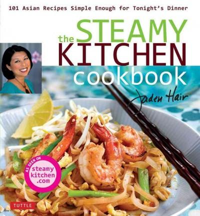 The Steamy Kitchen Cookbook: 101 Asian Recipes Simple Enough for Tonight's Dinner (Hardcover)