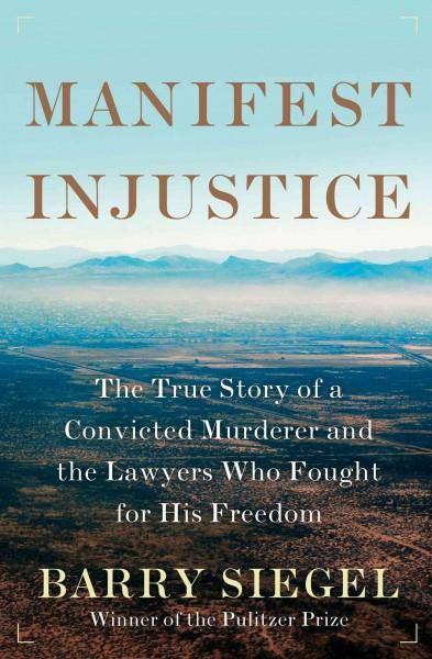 Manifest Injustice: The True Story of a Convicted Murderer and the Lawyers Who Fought for His Freedom (Hardcover)