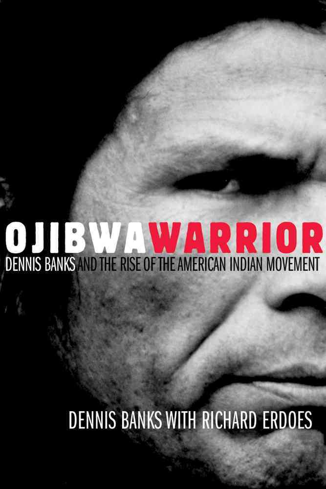 Ojibwa Warrior: Dennis Banks And The Rise Of The American Indian Movement (Paperback)