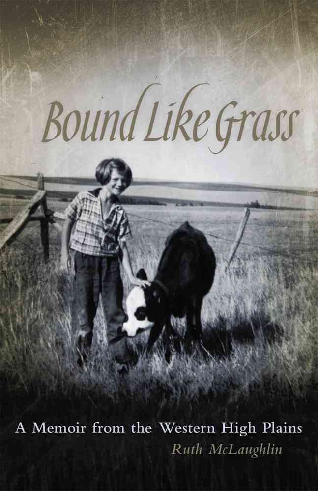 Bound Like Grass: A Memoir from the Western High Plains (Paperback)