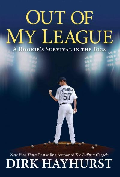 Out of My League: A Rookie's Survival in the Bigs (Hardcover)