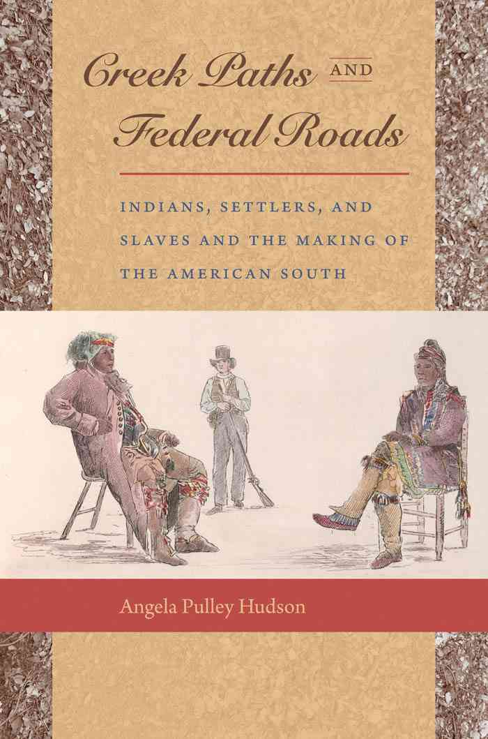 Creek Paths and Federal Roads: Indians, Settlers, and Slaves and the Making of the American South (Paperback)