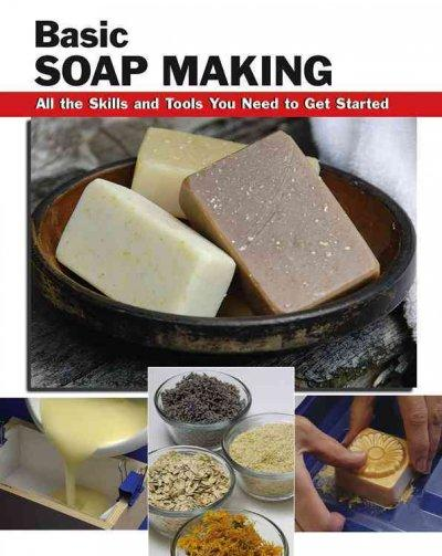 Basic Soap Making: All the Skills and Tools You Need to Get Started (Paperback)