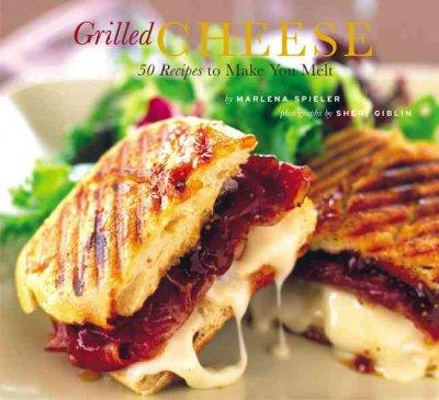 Grilled Cheese: 50 Recipes to Make You Melt (Paperback)