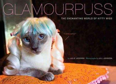 Glamourpuss: The Enchanted World of Kitty Wigs (Hardcover)