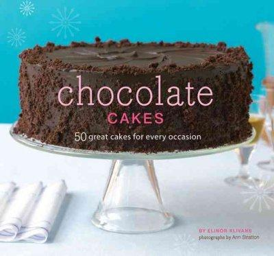 Chocolate Cakes: 50 Great Cakes for Every Occasion (Hardcover)