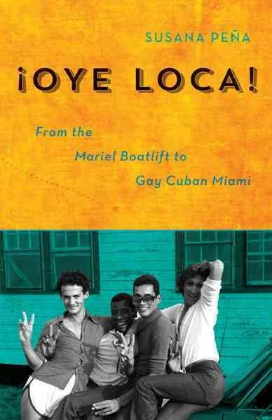 Oye Loca: From the Mariel Boatlift to Gay Cuban Miami (Paperback)