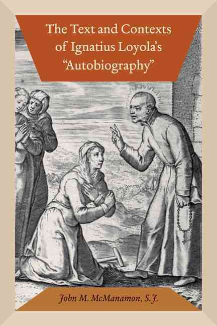 The Text and Contexts of Ignatius Loyola's Autobiography (Paperback)