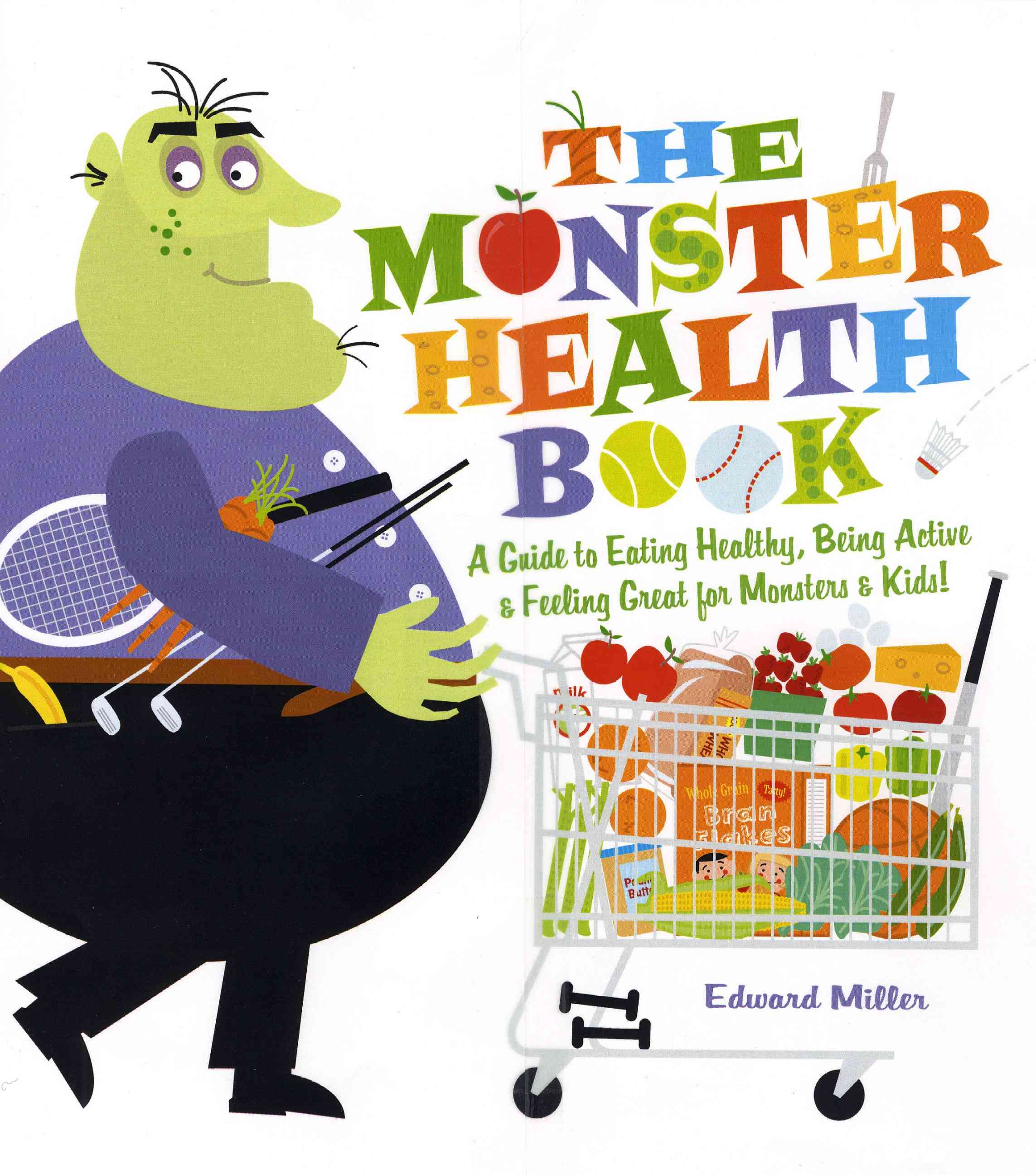 The Monster Health Book: A Guide to Eating Healthy, Being Active, & Feeling Great for Monsters & Kids! (Hardcover)