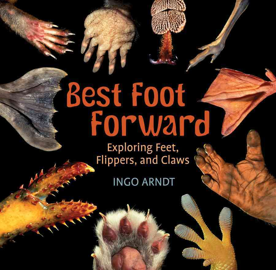 Best Foot Forward: Exploring Feet, Flippers, and Claws (Hardcover)