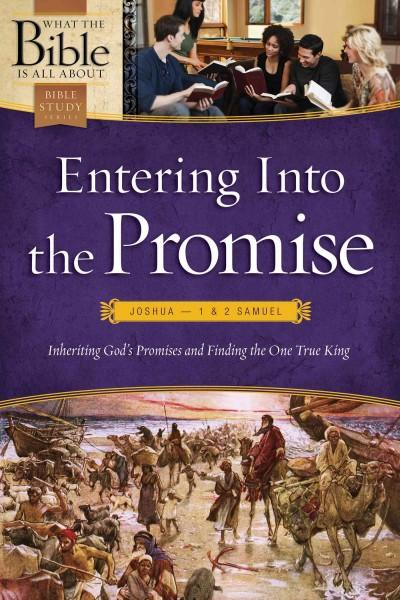 Entering Into the Promise: Joshua - 1 & 2 Samuel: Inheriting God's Promises and Finding the One True King (Paperback)
