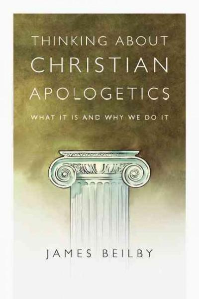 Thinking About Christian Apologetics: What It Is and Why We Do It (Paperback)