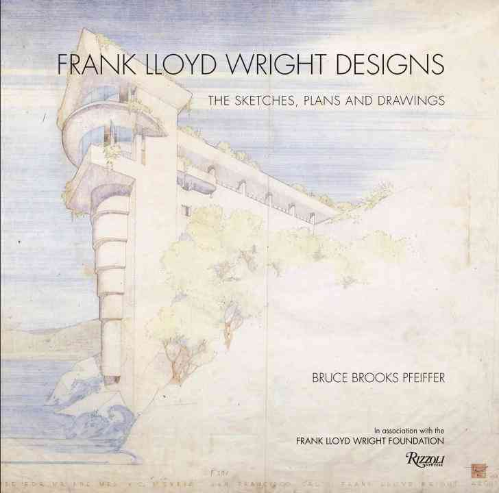 Frank Lloyd Wright Designs: The Sketches, Plans, and Drawings (Hardcover)