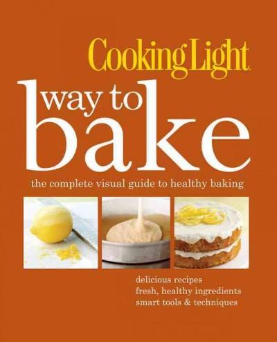 Cooking Light Way to Bake (Hardcover)