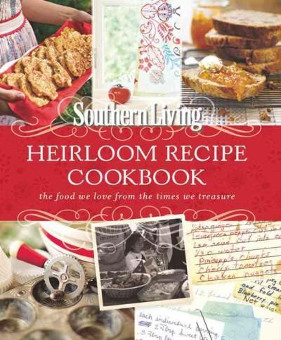 The Heirloom Recipe Cookbook: The Food We Love from the Times We Treasure (Hardcover)
