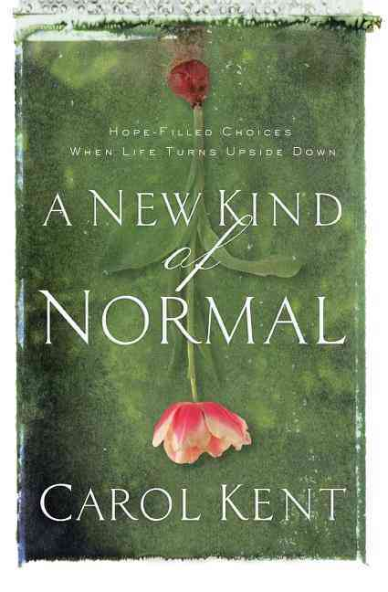 A New Kind of Normal: Hope-Filled Choices When Life Turns Upside Down (Paperback)