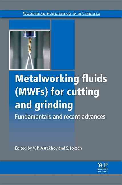 Metal Working Fluids (MWF) for Cutting and Grinding: Fundamentals and Recent Advances (Hardcover)