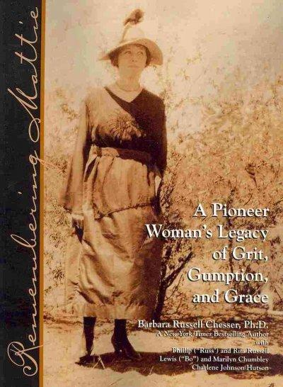 Remembering Mattie: A Pioneer Woman's Legacy of Grit, Gumption, and Grace (Paperback)