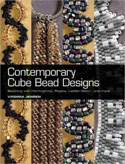 Contemporary Cube Bead Designs: Stitching With Herringbone, Peyote, Ladder Stitch, and More (Paperback)
