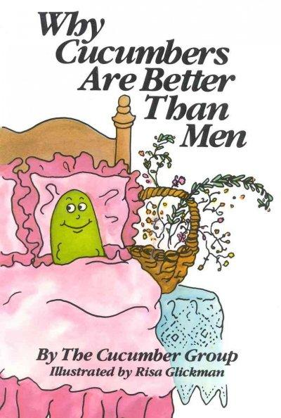 Why Cucumbers Are Better Than Men (Paperback)