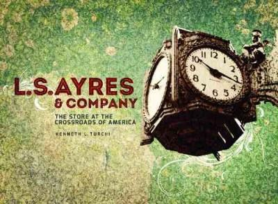 L. S. Ayres & Company: The Store at the Crossroads of America (Hardcover)