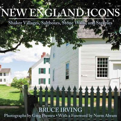New England Icons: Shaker Villages, Saltboxes, Stone Walls, and Steeples (Hardcover)