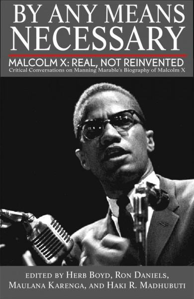 By Any Means Necessary: Malcolm X: Real, Not Reinvented; Critical Conversations on Manning Marable's Biography of... (Paperback)