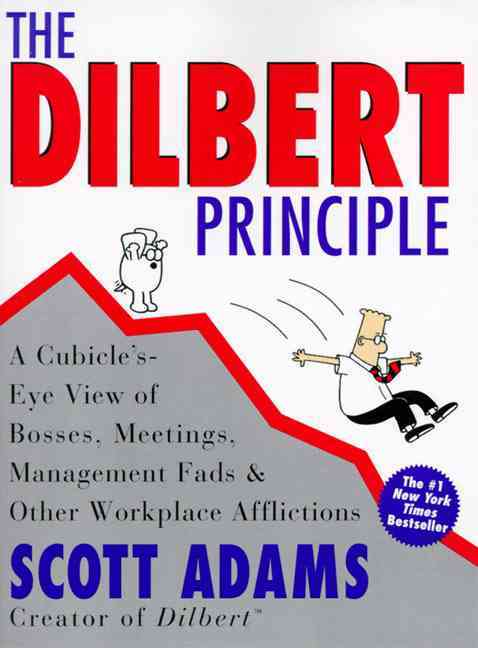 The Dilbert Principle: A Cubicle'S-Eye View of Bosses, Meetings, Management Fads & Other Workplace Afflictions (Paperback)