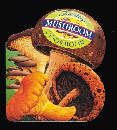 The Totally Mushroom Cookbook (Paperback)