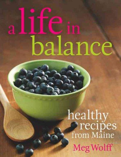 A Life in Balance: Delicious, Plant-Based Recipes For Optimal Health (Paperback)