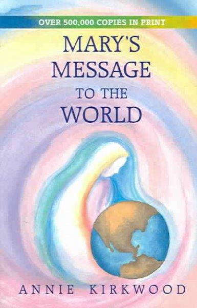 Mary's Message to the World: As Sent by Mary, the Mother of Jesus, to Her Messenger (Paperback)