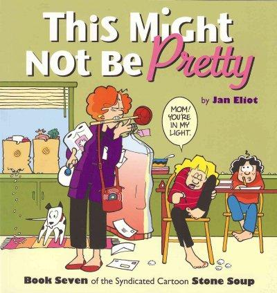 This Might Not Be Pretty: Book Seven of the Syndicated Cartoon Stone Soup (Paperback)