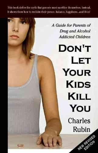 Don't Let Your Kids Kill You: A Guide for Parents of Drug and Alcohol Addicted Children (Paperback)