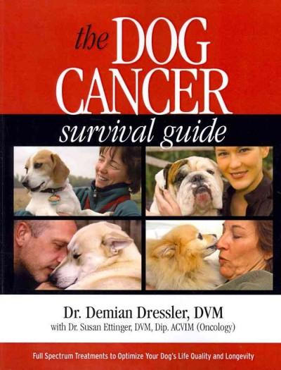 The Dog Cancer Survival Guide: Full Spectrum Treatments to Optimize Your Dog's Life Quality & Longevity (Paperback)