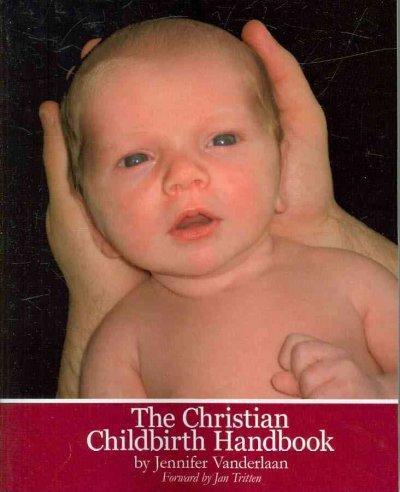 The Christian Childbirth Handbook (Paperback)