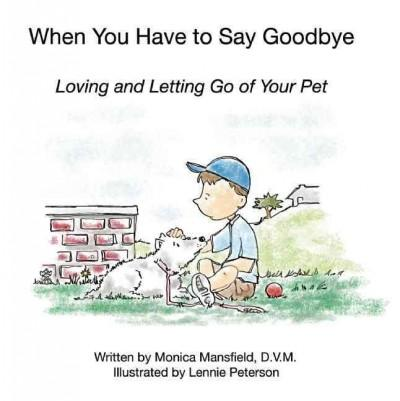 When You Have to Say Goodbye: Loving and Letting Go of Your Pet (Hardcover)