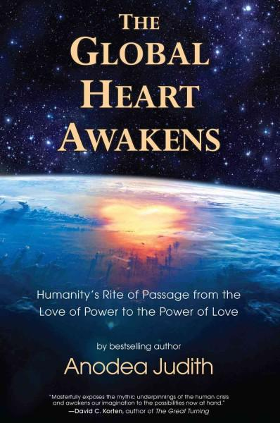 The Global Heart Awakens: Humanity's Rite of Passage from the Love of Power to the Power of Love (Paperback)