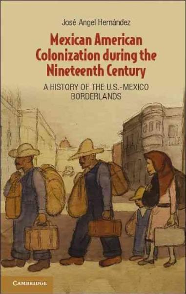 Mexican American Colonization During the Nineteenth Century: A History of the U.S.-Mexico Borderlands (Paperback)