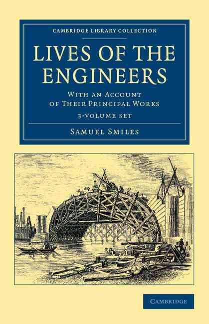 Cambridge Library Collection - Technology:Lives of the Engineers 3 Volume Set:With an Account of Their Principal Works; Compr...