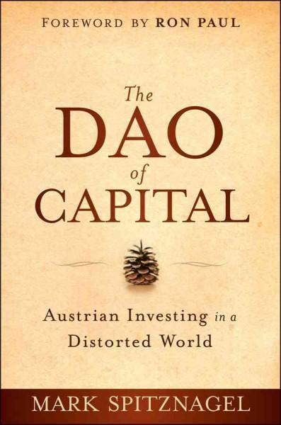 The Dao of Capital: Austrian Investing in a Distorted World (Hardcover)