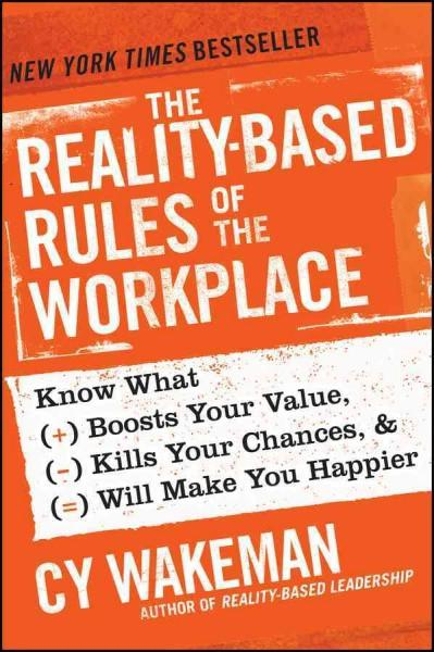 The Reality-Based Rules of the Workplace: Know What Boosts Your Value, Kills Your Chances, & Will Make You Happier (Hardcover)