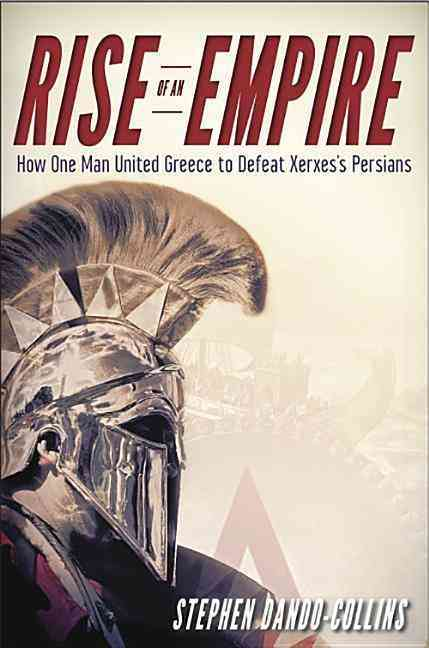 Rise of an Empire: How One Man United Greece to Defeat Xerxes's Persians (Paperback)