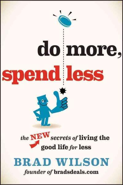 Do More, Spend Less: The New Secrets of Living the Good Life for Less (Paperback)