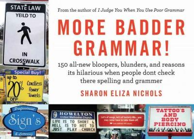More Badder Grammar!: 150 All-New Bloopers, Blunders, and Reasons Its Hilarious: When People Don't Check There Sp... (Paperback)