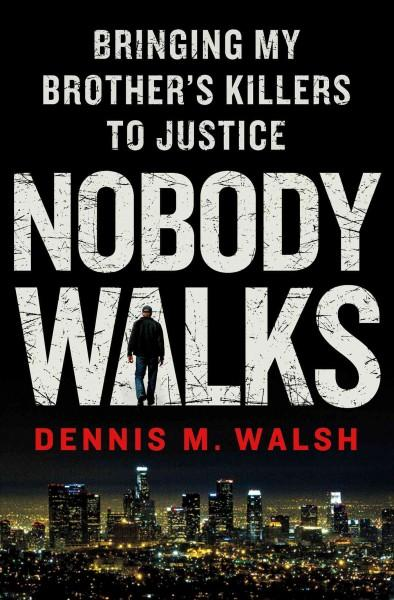 Nobody Walks: Bringing My Brother's Killers to Justice (Hardcover)