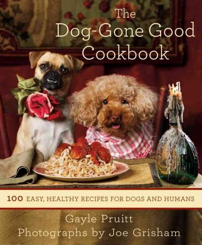The Dog-Gone Good Cookbook: 100 Easy, Healthy Recipes for Dogs and Humans (Paperback)