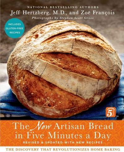 The New Artisan Bread in Five Minutes a Day: The Discovery That Revolutionizes Home Baking (Hardcover)