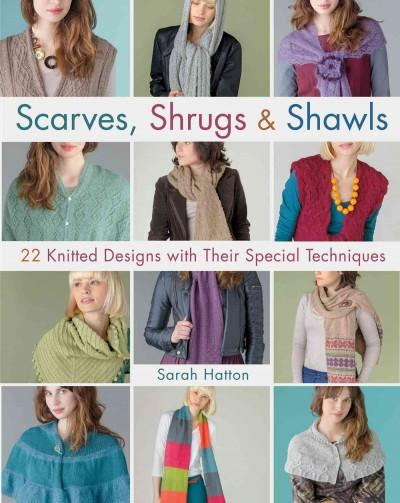 Scarves, Shrugs & Shawls: 22 knitted designs with their special techniques (Paperback)